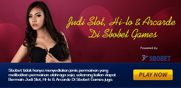 Bermain Judi Slot, Hi-lo & Arcarde Di Sbobet Games